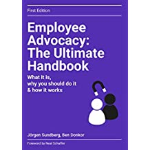 Employee Advocacy: The Ultimate Handbook: What it is, why you should do it and how it works.