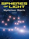 Spheres of Light: Mysterious Objects - Volume 2