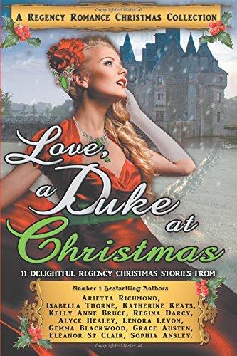 Love, a Duke at Christmas: A Regency Romance Christmas Collection: 11 Delightful Regency Christmas Stories (Regency Collections) (Volume 7)