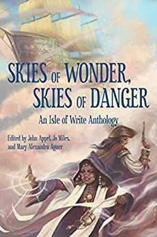 Skies of Wonder, Skies of Danger: An Isle of Write Anthology by [Appel, John, Agner, Mary Alexandra, Hayes, Tyler, Counsell, Chelsea, Ryan, C.C.S, Shea, Timothy, Bisenieks, Hilary B. , Hackwith, A.J., Rossmore, Kelly]