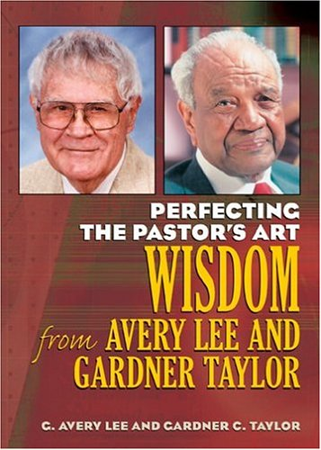 Perfecting the Pastor's Art: Wisdom from G. Avery Lee and Gardner Taylor pdf epub