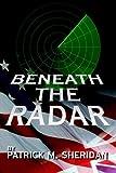 Beneath the Radar, Patrick M. Sheridan, 1425919162