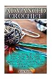 Advanced Crochet: Crocodile Stitch, Star Stitch, Picot Stitch, Shell Stitch, Waffle Stitch, Ribbed Stitch, Popcorn Stitch, Broomstick Lace Stitch, ... Stitches, Crochet Patterns) (Crochet Books)