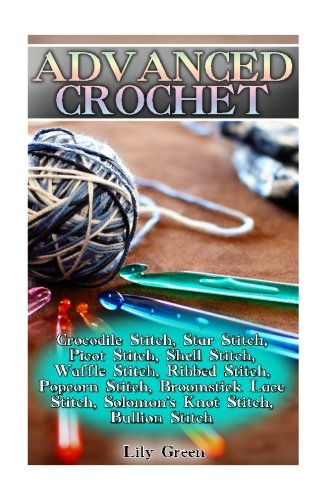 Advanced Crochet: Crocodile Stitch, Star Stitch, Picot Stitch, Shell Stitch, Waffle Stitch, Ribbed Stitch, Popcorn Stitch, Broomstick Lace Stitch, ... Stitches, Crochet Patterns) (Crochet Books) - Star Stitches