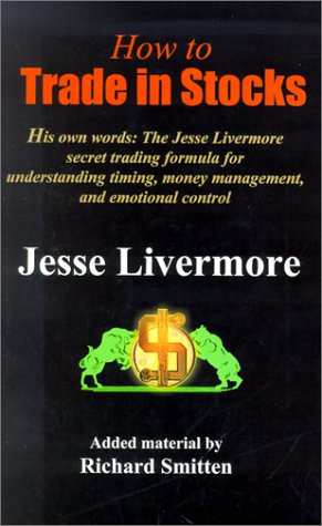How to Trade in Stocks : The Livermore Formula for Combining Time Element and Price (Revised Ed)