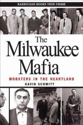The Milwaukee Mafia: Mobsters in the - Bayshore Milwaukee