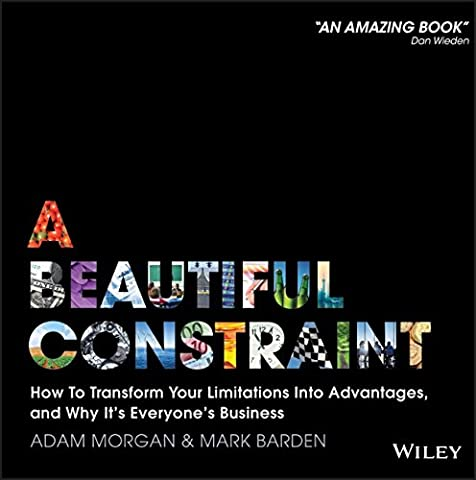 A Beautiful Constraint: How To Transform Your Limitations Into Advantages, and Why It's Everyone's (Business Trivia)
