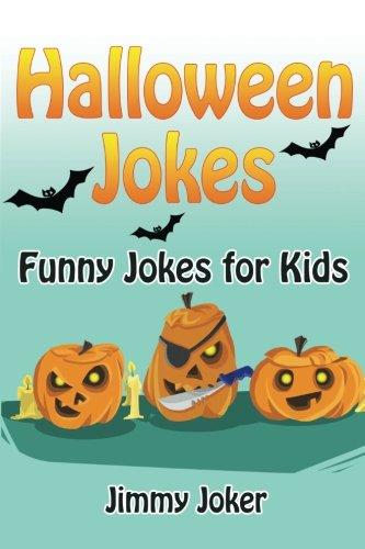 Halloween Jokes: Funny Halloween Jokes for Kids (Hilarious Jokes) (Volume 1)