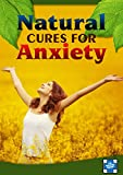 Natural Cures For Anxiety: How To Live Happier, Cure Your Anxiety, Say Bye To Depression, And Do It ALL Naturally(Natural Cures - Healthy Living - Natural Anxiety Remedies)