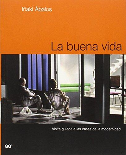 Descargar Libro La Buena Vida: Visita Guiada A Las Casas De La Modernidad Iñaki Abalos