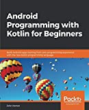 Android Programming with Kotlin for Beginners: Build Android apps starting from zero programming experience with the new Kotlin programming language