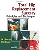 Total Hip Replacement Surgery : Principles and Techniques, Marya, S. K. S. and Bawari, R. K., 818448884X