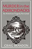 Murder in the Adirondacks : An American Tragedy Revisited, Brandon, Craig, 0932052584