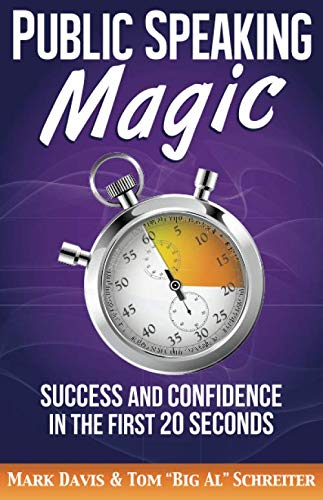 "Public Speaking Magic: Success and Confidence in the First 20 Seconds by Mark Davis, Tom ""Big Al"" Schreiter.pdf"