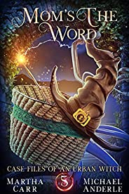 Mom's The Word (Case Files Of An Urban Witch Book 5)