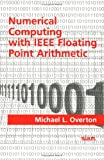 Numerical Computing with IEEE Floating Point Arithmetic, Overton, Michael L., 0898715717