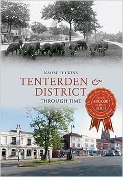 Tenterden & District Through Time by Naomi Dickens (2013-11-21)