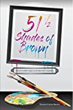51 1/2 Shades of Brown: The Not-So-Perfect Tales of a Picture-Perfect Marriage
