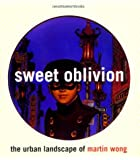 Sweet Oblivion: Urban Landscape of Martin Wong (New Museum Book)