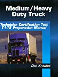 Medium-Heavy Duty Truck Technician Certification Test Preparation Manual (ASE Test Prep for Medium/Heavy Duty Truck: Technician Certification)