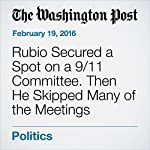 Rubio Secured a Spot on a 9/11 Committee. Then He Skipped Many of the Meetings | Manuel Roig-Franzia
