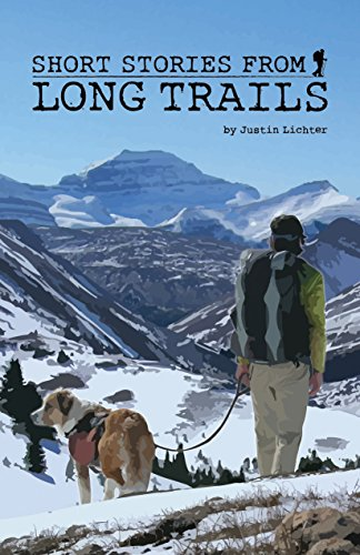 Short Stories From Long Trails: 40,000 Miles of Braving Weather, Making Friends, Wrong Turns, and Wild Encounters by Justin Lichter (2015-08-02)