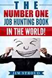 The Number One Job Hunting Book in The World: Job Search Strategies for Unemployed, Underemployed and Unhappily Employed People.