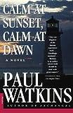 Calm at Sunset, Calm at Dawn, Paul Watkins, 0312154186