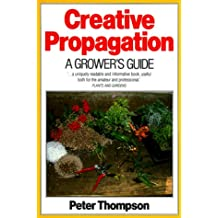 Creative Propagation: A Growers Guide