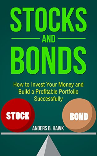 Stocks and Bonds: How to Invest Your Money and Build a Profitable Portfolio Successfully Download Epub ebooks