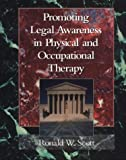 Promoting Legal Awareness in Physical and Occupational Therapy, Scott, Ronald W., 0815179960