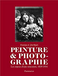Peinture & photographie : Les enjeux d'une rencontre, 1839-1914