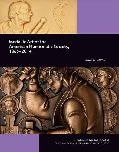 Medallic Art - Medallic Art of the American Numismatic Society: 1865-2014 (Studies in Medallic Art)