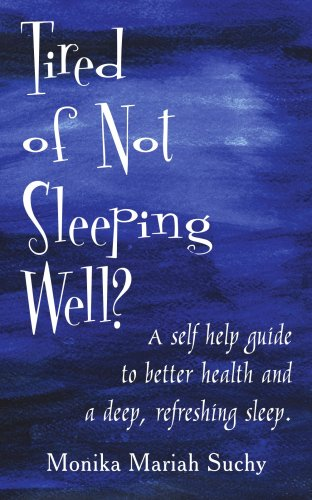 Tired of Not Sleeping Well?: A self help guide to better health and a deep, refreshing sleep.