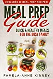 img - for Meal Prep Guide: Quick & Healthy Meals for the Busy Family (Includes 40 Meal Prep Recipes) book / textbook / text book