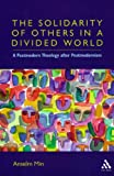 The Solidarity of Others in a Divided World : A Postmodern Theology after Postmodernism, Anselm Kyongsuk Min, 0567025705