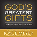 God's Greatest Gifts: His Word, His Name, His Blood Audiobook by Joyce Meyer Narrated by Jodi Carlisle