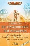Die Einweihungen der Pharaonen: Wichtige altägyptische Tempelschulen und Einweihungsstätten