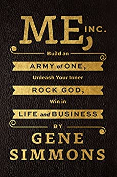 Me, Inc.: Build an Army of One, Unleash Your Inner Rock God, Win in Life and Business by [Simmons, Gene]