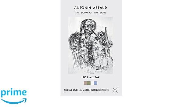 Amazon Com Antonin Artaud The Scum Of The Soul Palgrave Studies