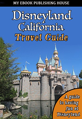 Disneyland California Travel Guide: A guide to having fun at Disneyland (Disneyland Chip)