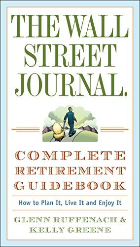 The Wall Street Journal. Complete Retirement Guidebook: How to Plan It, Live It and Enjoy It (Wall Street Journal Guides) (Wall Street Journal)