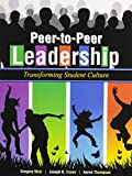 Peer-To-Peer Leadership : Transforming Student Culture, Metz, Greg and Cuseo, Joe B., 1465215611
