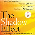The Shadow Effect: Illuminating the Hidden Power of Your True Self | Deepak Chopra,Marianne Williamson,Debbie Ford