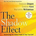 The Shadow Effect: Illuminating the Hidden Power of Your True Self   Deepak Chopra,Marianne Williamson,Debbie Ford
