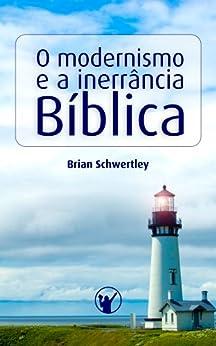 O Modernismo e a Inerrância Bíblica por [Schwertley, Brian]