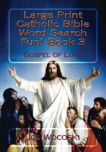Large Print Catholic Bible Word Search Fun! Book 3: Gospel of Luke (Large Print Catholic Bible Word Search Books) (Volume 3) pdf