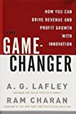 img - for The Game-Changer: How You Can Drive Revenue and Profit Growth with Innovation by A.G. Lafley (2008-04-08) book / textbook / text book