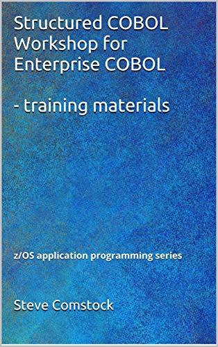 Structured COBOL Workshop for Enterprise COBOL - Training materials: z/OS Application Programmer Training