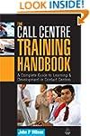 The Call Centre Training Handbook: A...